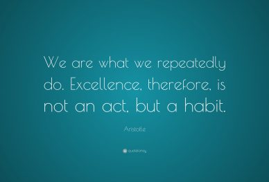 We are what we repeatedly do. Excellence, therefore, is not an act, but a habit. Quote by Aristotle