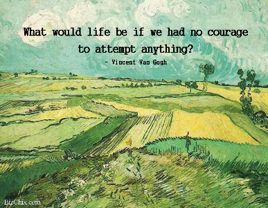 What would life be if we had no courage to attempt anything?, quote by Vincent Van Gogh